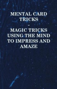 Mental Card Tricks - Magic Tricks Using the Mind to Impress and Amaze (inbunden)