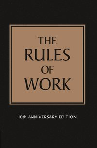 The Rules of Work: 10th Anniversary Edition (h�ftad)