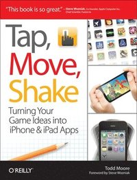 Tap, Move, Shake: Turning Your Game Ideas into iPhone and iPad Apps (h�ftad)