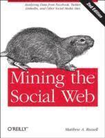 Mining the Social Web: Data Mining Facebook, Twitter, LinkedIn, Google+, GitHub, and More (h�ftad)