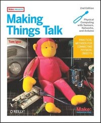 Making Things Talk: Using Sensors, Networks, and Arduino to see, hear, and feel your world (h�ftad)