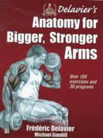 Delavier's Anatomy for Bigger, Stronger Arms (h�ftad)