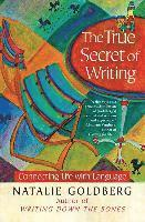 The True Secret of Writing: Connecting Life with Language (h�ftad)