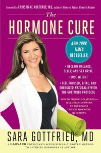 The Hormone Cure: Reclaim Balance, Sleep and Sex Drive; Lose Weight; Feel Focused, Vital, and Energized Naturally with the Gottfried Pro