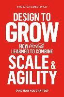Design to Grow: How Coca-Cola Learned to Combine Scale and Agility (and How You Can Too) (inbunden)