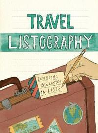 Travel Listography: Exploring the World in Lists (h�ftad)