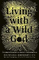 Living with a Wild God: A Nonbeliever's Search for the Truth about Everything (h�ftad)