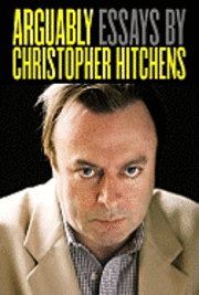 Arguably: Essays by Christopher Hitchens (inbunden)