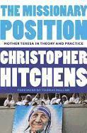 The Missionary Position: Mother Teresa in Theory and Practice (h�ftad)