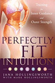 Perfectly Fit Intuition: Training for Inner Guidance and Outer Strength (h�ftad)