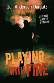 Playing with Fire: A Claire Abbott Mystery