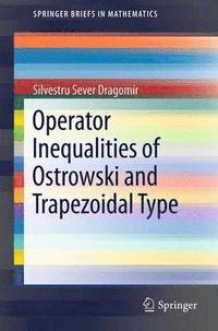 Operator Inequalities of Ostrowski and Trapezoidal Type (inbunden)