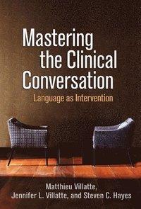 Mastering the Clinical Conversation (inbunden)