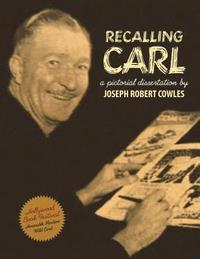 Recalling Carl: Essays and Images Regarding the World's Most Prolific Best-Selling Storyteller and Master Cartoonist. (h�ftad)