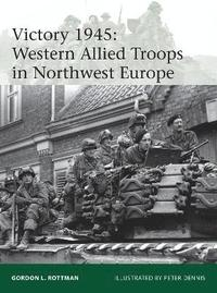 Victory 1945: Western Allied Troops in Northwest Europe (h�ftad)