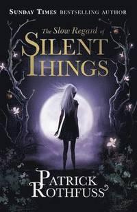 The Slow Regard of Silent Things (inbunden)
