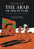 The Arab of the Future: Volume 1 A Childhood in the Middle East, 1978-1984 - A Graphic Memoir