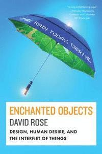 Enchanted Objects: Design, Human Desire, and the Internet of Things (inbunden)