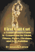 First Call Out: A Comprehensive Guide to Competing in Bikini, Fitness, Figure, Women's Physique and Bodybuilding