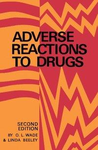 Adverse Reactions to Drugs - O L Wade, Linda Beeley - E