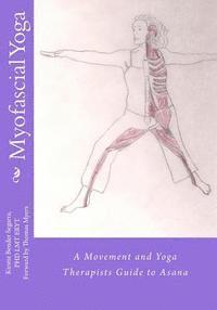 Myofascial Yoga: A Movement and Yoga Therapists Guide to Asana (h�ftad)