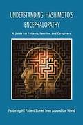 Understanding Hashimoto's Encephalopathy: A Guide for Patients, Families and Caregivers