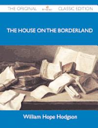 The House on the Borderland - The Original Classic Edition (h�ftad)