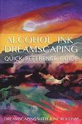 Alcohol Ink Dreamscaping Quick Reference Guide: Relaxing, Intuitive Art-Making for All Levels