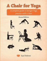 A Chair for Yoga: A Complete Guide to Iyengar Yoga Practice with a Chair (h�ftad)