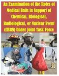 An Examination of the Roles of Medical Units in Support of Chemical, Biological, Radiological, or Nuclear Event (Cbrn) Under Joint Task Force