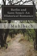 Berlin and Sans-Souci: An Historical Romance