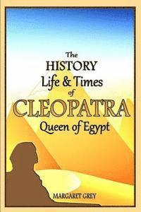 The History, Life and Times of Cleopatra, Queen of Egypt (h�ftad)