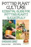 Potted Plant Culture - Essential Guide for Potting Plants Successfully