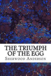 The Triumph of the Egg: (Sherwood Anderson Classics Collection)