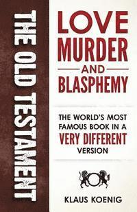 The Old Testament - Love, Murder and Blasphemy (h�ftad)