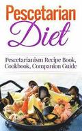 Pescetarian Diet: Pescetarianism Recipe Book, Cookbook, Companion Guide