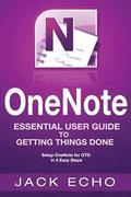 Onenote: Onenote Essential User Guide to Getting Things Done on Onenote: Setup Onenote for Gtd in 5 Easy Steps