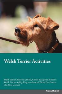 Welsh Terrier Activities Welsh Terrier Activities (Tricks, Games &; Agility) Includes