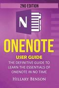 Onenote: Onenote User Guide - The Definitive Guide to Learn the Essentials of Onenote in No Time