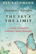 Hashimoto's Thyroiditis - The Sky's the Limit: A Daily Journal for Calming Coping Strategies