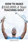 How to Make $150,000 a Year Teaching Golf