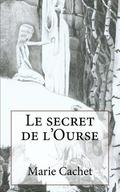 Le Secret de L'Ourse: Une Cle Inattendue Pour La Comprehension Des Mythologies, Traditions Et Contes Europeens.