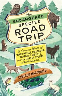 The Endangered Species Road Trip: A Summer's Worth of Dingy Motels, Poison Oak, Ravenous Insects, and the Rarest Species in North America (h�ftad)