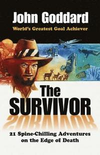 The survivor : 24 spine-chilling adventures on the edge of death / John Goddard.