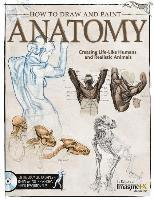 How to Draw and Paint Anatomy: Creating Life-Like Humans and Realistic Animals (h�ftad)
