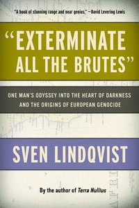 Exterminate All the Brutes: One Man's Odyssey Into the Heart of Darkness and the Origins of European Genocide (pocket)