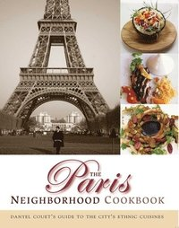 The Paris Neighborhood Cookbook: Danyel Couet's Guide to the City's Ethnic Cuisines (kartonnage)