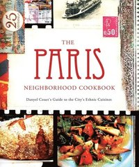 The Paris Neighborhood Cookbook: Danyel Couet's Guide to the City's Ethnic Cuisine (kartonnage)