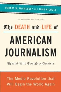 Death and Life of American Journalism (e-bok)