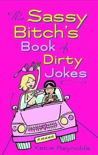 The Sassy Bitch's Book of Dirty Jokes (inbunden)